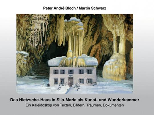 Das Nietzsche-Haus in Sils-Maria als Kunst- und Wunderkammer. Ein Kaleidoskop von Texten, Bildern, Träumen, Dokumenten.