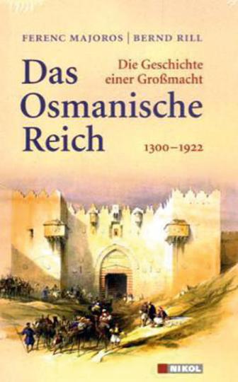 Das Osmanische Reich 1300-1922. Die Geschichte einer Großmacht.