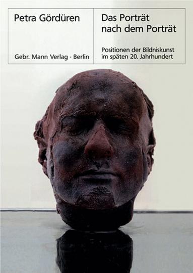 Das Porträt nach dem Porträt. Positionen der Bildniskunst im späten 20. Jahrhundert.