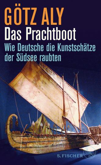 Das Prachtboot. Wie Deutsche die Kunstschätze der Südsee raubten.
