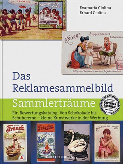 Das Reklamesammelbild. Ein Bewertungskatalog: Von Schokolade bis Schuhcreme - kleine Kunstwerke aus der Werbung.