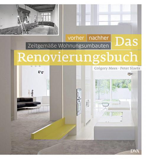 Das Renovierungsbuch. Vorher - Nachher. Zeitgemäße Wohnungsumbauten.