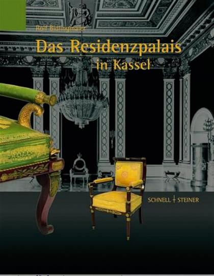 Das Residenzpalais in Kassel. Der Architekt J. Conrad Bromeis und die Raumkunst des Klassizismus und Empire in Kurhessen unter Kurfüst Wilhelm II.