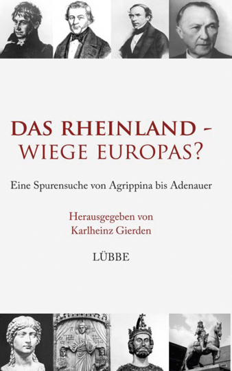 Das Rheinland. Wiege Europas? Eine Spurensuche von Agrippina bis Adenauer.