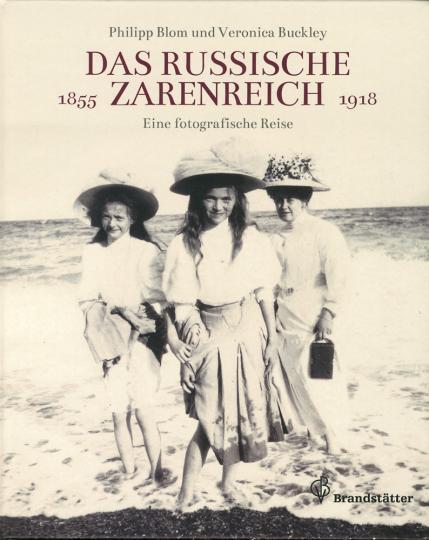 Das russische Zarenreich. Eine photographische Reise 1860-1918.