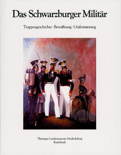 Das Schwarzburger Militär - Truppengeschichte Bewaffnung Uniformierung