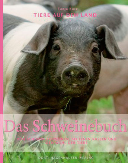 Das Schweinebuch. Von schönen Kühen, seltenen Rassen und dem Wohl der Tiere.