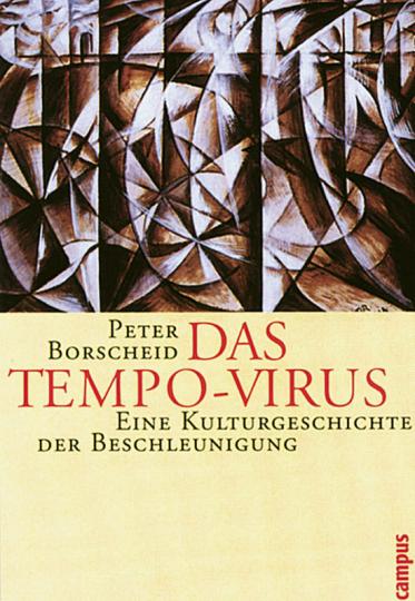 Das Tempo-Virus - Eine Kulturgeschichte der Beschleunigung