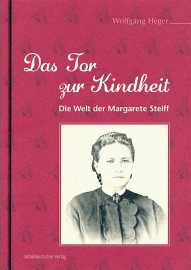 Das Tor zur Kindheit. Die Welt der Margarete Steiff. Biographie.