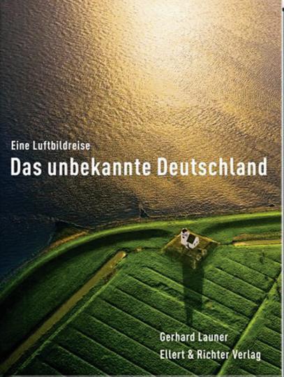 Das unbekannte Deutschland. Eine Luftbildreise.