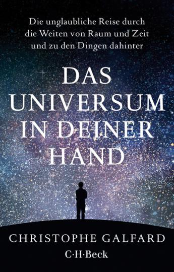 Das Universum in deiner Hand. Die unglaubliche Reise durch die Weiten von Raum und Zeit und zu den Dingen dahinter.