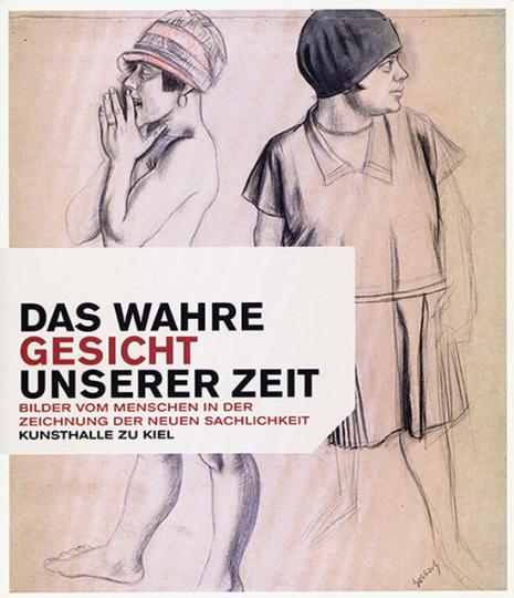 Das wahre Gesicht unserer Zeit: Bilder vom Menschen in der Zeichnung der Neuen Sachlichkeit.