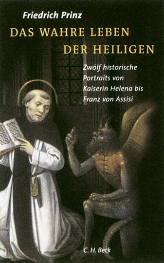 Das wahre Leben der Heiligen - Zwölf historische Portraits von Kaiserin Helena bis Franz von Assisi