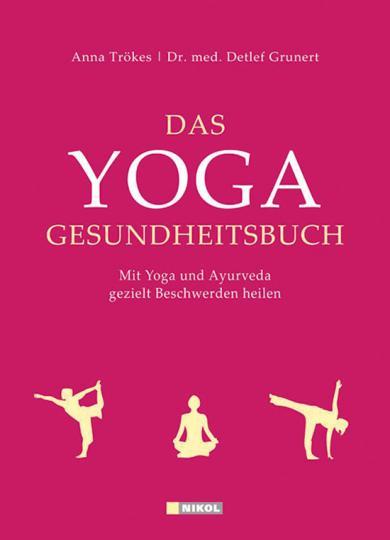 Das Yoga-Gesundheitsbuch. Mit Yoga und Aryuveda gezielt Beschwerden heilen.