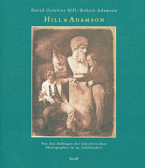 David Octavius Hill & Robert Adamson. Von den Anfängen der künstlerischen Photographie im 19. Jahrhundert.