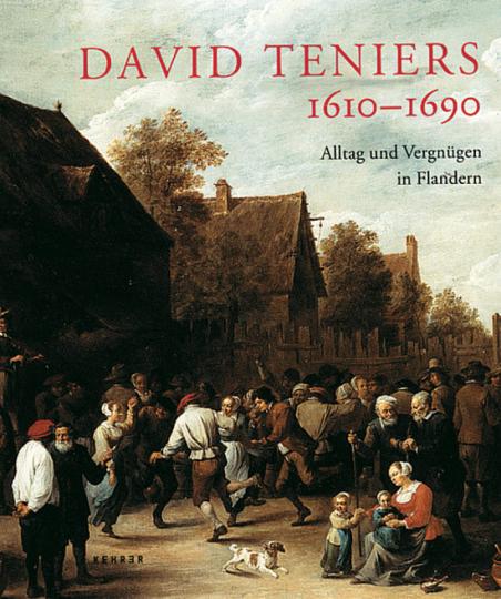 David Teniers 1610-1690. Alltag und Vergnügen in Flandern.