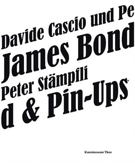 Davide Cascio und Peter Stämpfli. James Bond und Pin-ups.