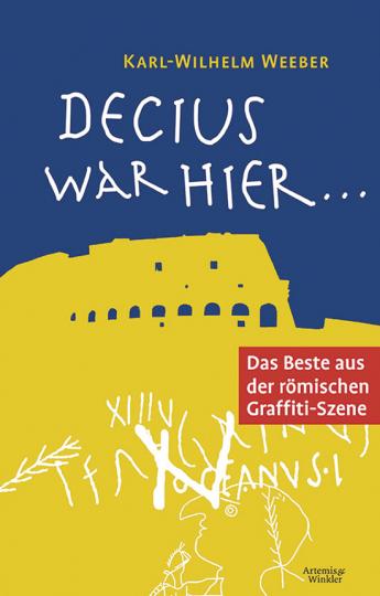 Decius war hier ... Das Beste aus der römischen Graffiti-Szene.