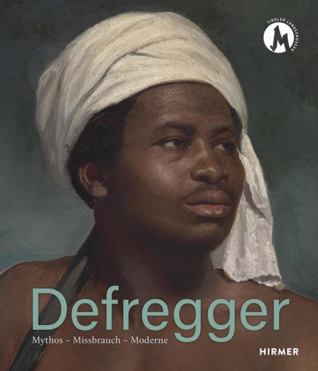 Defregger. Mythos, Missbrauch, Moderne.
