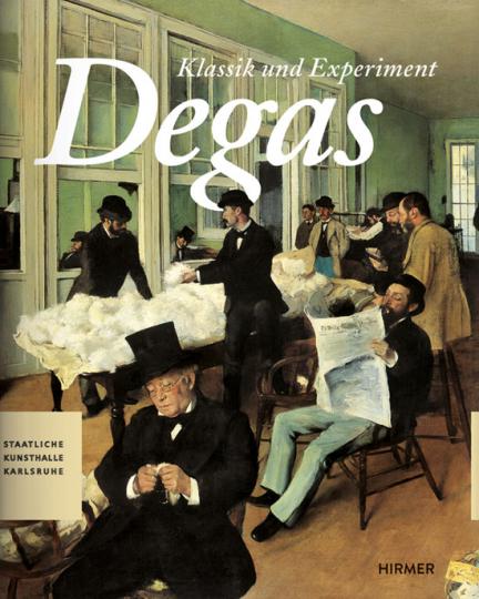 Degas. Klassik und Experiment.