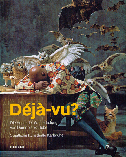 Déjà vu. Die Kunst der Wiederholung von Dürer bis Youtube.