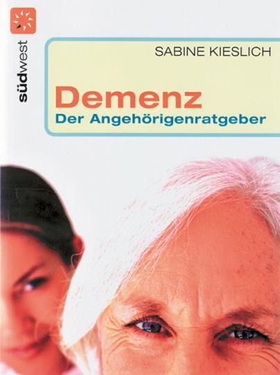 Demenz - Der Angehörigenratgeber - Wertvolle Hilfe für Pflegende