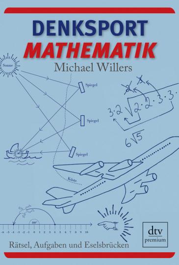 Denksport-Mathematik. Rätsel, Aufgaben und Eselsbrücken.