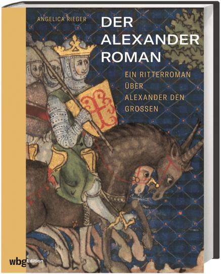Der Alexanderroman. Ein Ritterroman über Alexander den Großen.