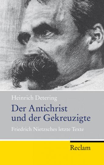 Der Antichrist und der Gekreuzigte - Friedrich Nietzsches letzte Texte