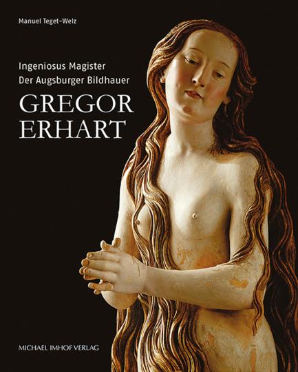 Der Augsburger Bildhauer Gregor Erhart. Ingenious Magister.