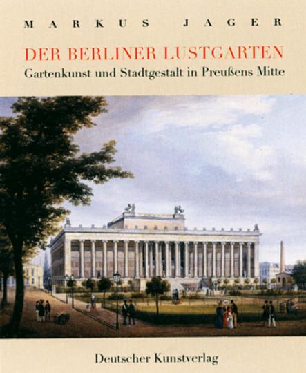 Der Berliner Lustgarten. Gartenkunst und Stadtgestalt in Preußens Mitte.
