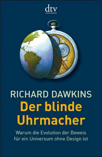 Der blinde Uhrmacher. Warum die Evolution der Beweis für ein Universum ohne Design ist.