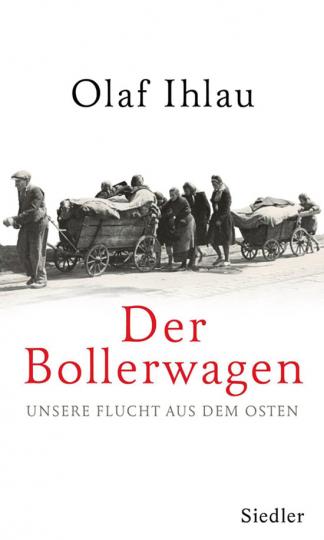 Der Bollerwagen. Unsere Flucht aus dem Osten.