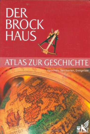 Der Brockhaus Atlas zur Geschichte. Epochen, Territorien, Ereignisse.