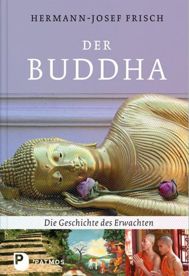Der Buddha. Die Geschichte des Erwachten.