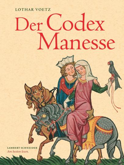 Der Codex Manesse. Die berühmteste Liederhandschrift des Mittelalters.
