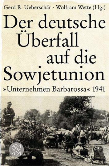 Der deutsche Überfall auf die Sowjetunion. »Unternehmen Barbarossa« 1941.