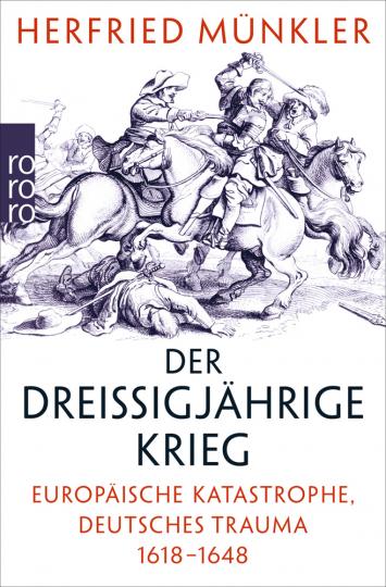 Der Dreißigjährige Krieg. Europäische Katastrophe, deutsches Trauma 1618 - 1648.