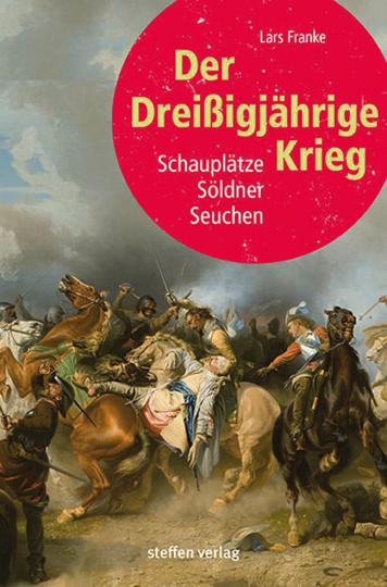 Der Dreißigjährige Krieg. Schauplätze, Söldner, Seuchen.