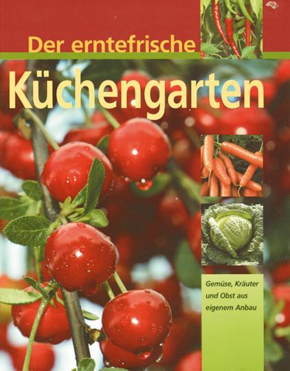 Der erntefrische Küchengarten - Gemüse, Kräuter und Obst aus eigenem Anbau.