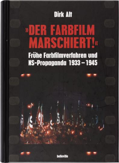 »Der Farbfilm marschiert«. Frühe Farbfilmverfahren und NS-Propaganda 1933-1945.