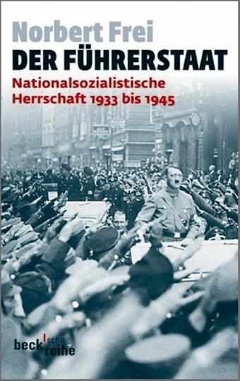 Der Führerstaat - Nationalsozialistische Herrschaft 1933 bis 1945
