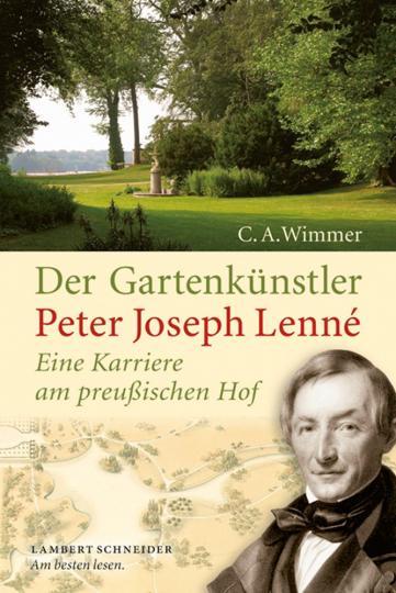 Der Gartenkünstler Peter Joseph Lenné. Eine Karriere am preußischen Hof.