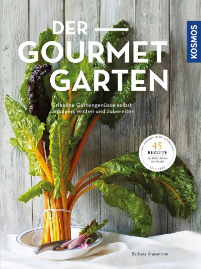Der Gourmetgarten. Erlesene Gartengenüsse selbst anbauen, ernten und zubereiten.