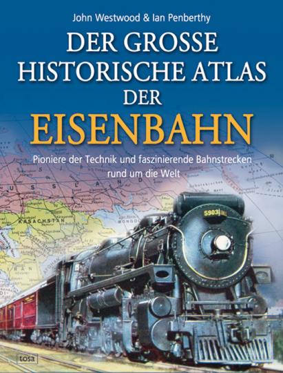 Der große historische Atlas der Eisenbahn.