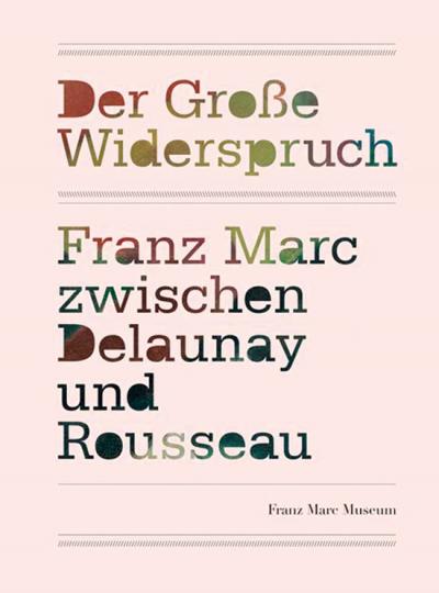 Der große Widerspruch. Franz Marc zwischen Delaunay und Rousseau.
