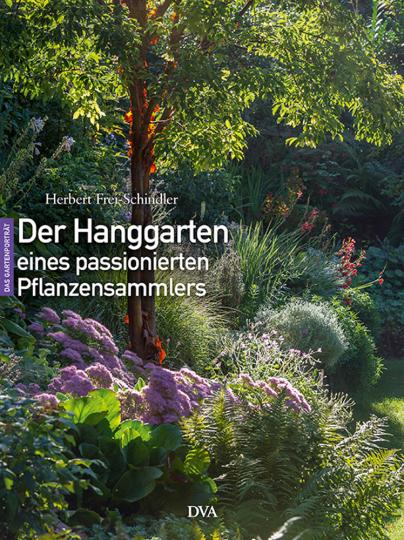 Der Hanggarten eines passionierten Pflanzensammlers. Experimentell, naturnah, üppig.