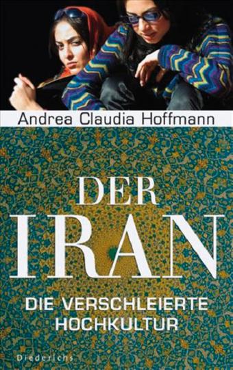 Der Iran. Die verschleierte Hochkultur.