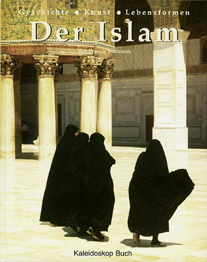 Der Islam - Geschichte Kunst Lebensformen