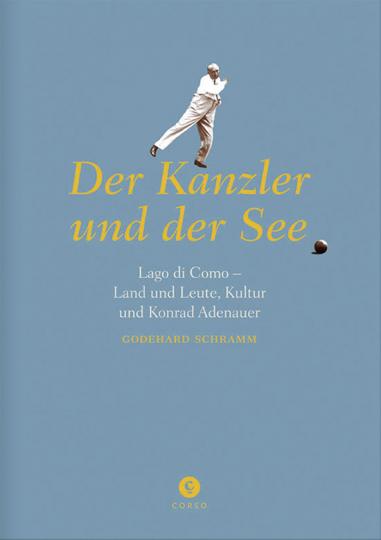 Der Kanzler und der See. Lago di Como. Land und Leute, Kultur und Konrad Adenauer.